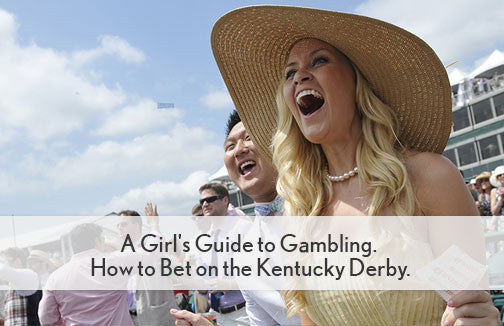 A Girl's Guide to Gambling. How to Bet on the Kentucky Derby.