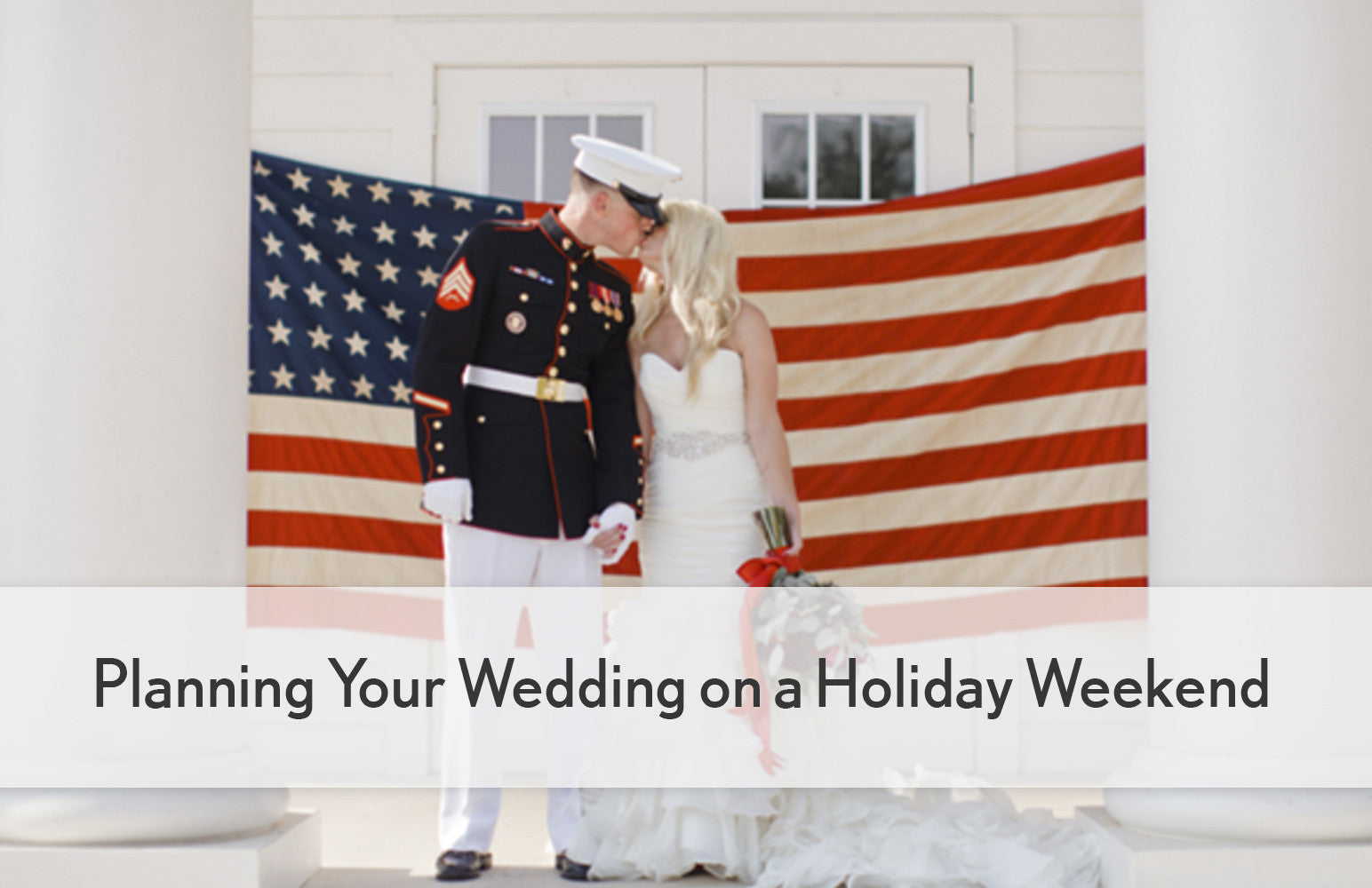Planning Your Wedding on a Holiday Weekend:  To Be or Not To Be