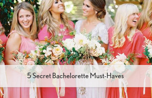 5 Secret Bachelorette Must-haves