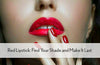 Red Lipstick: Find Your Shade and Make It Last
