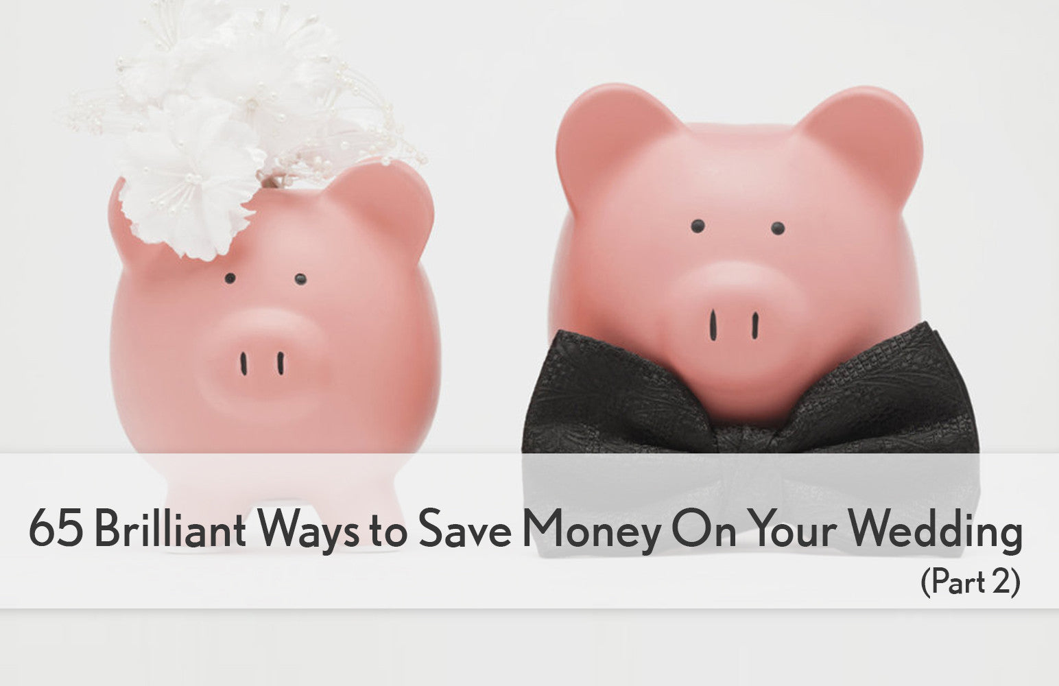 65 Brilliant and Ingenious Ways to Save Money and Cut Wedding Costs (Part 2)
