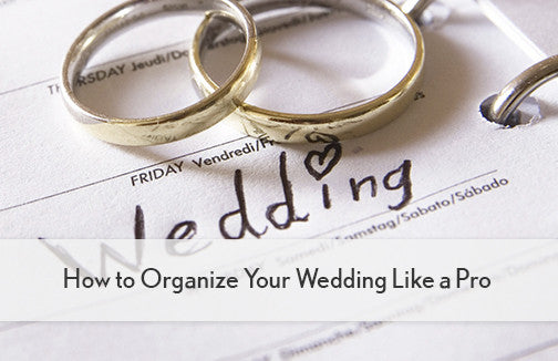How to Organize Your Wedding Like a Pro