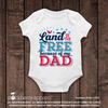 4th of July Shirt - Land of the Free because of My Dad - Stockberry Studio