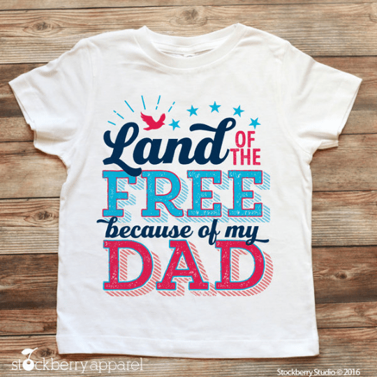 4th of July Shirt - Land of the Free because of My Dad