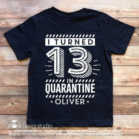 I Turned 13 in Quarantine Birthday Shirt