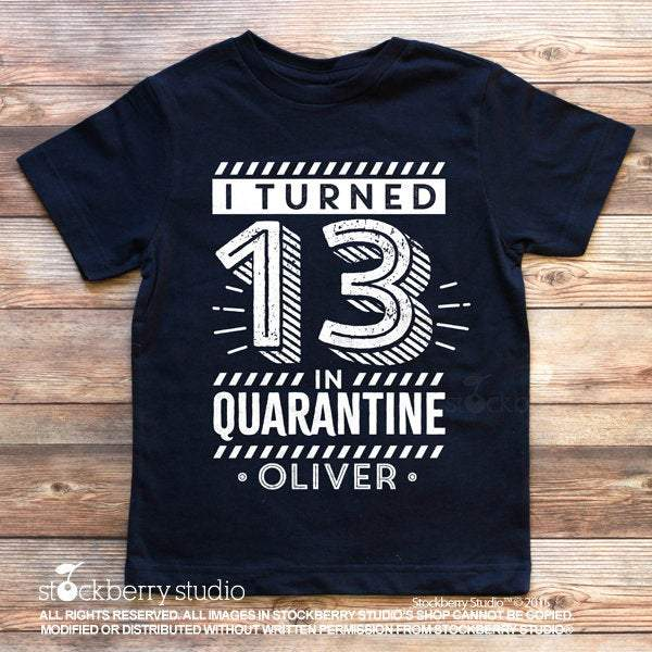 I Turned 13 in Quarantine Birthday Shirt - Stockberry Studio