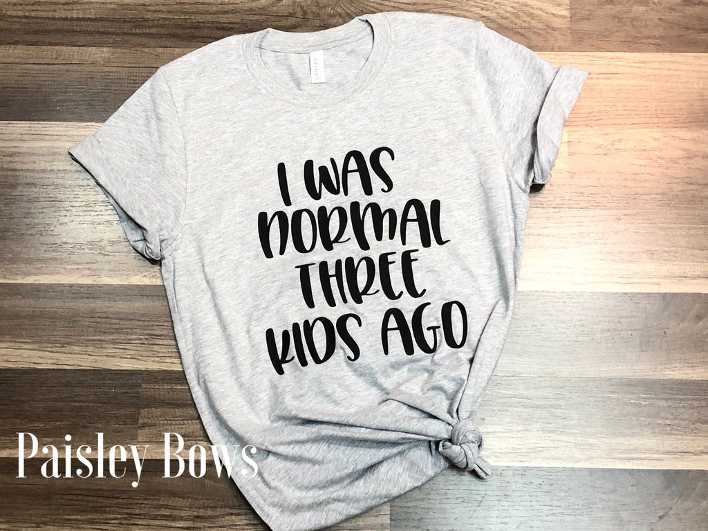 I Was Normal Three Kids Ago - Paisley Bows