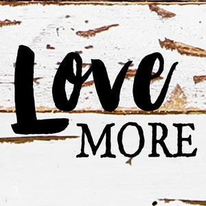 Love More - wood sign