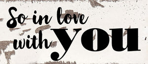 So in Love With You -Wood Sign