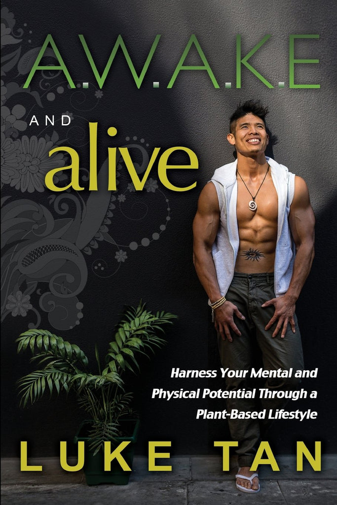 A.W.A.K.E and Alive: Harness your physical and mental potential through a plant-based lifestyle - Luke Tan