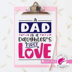A Dad is a Daughters First Love svg png dxf eps SVG DXF PNG Cutting File