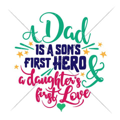 A Dad Is A Sons First Hero And A Daughters First Love Svg Png Dxf Eps Svg Dxf Png Cutting File