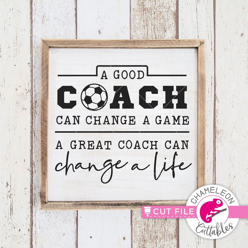 A good coach can change a game Soccer svg png dxf eps SVG DXF PNG Cutting File
