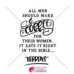 All Men Should Make Coffee For Their Women Hebrews Svg Png Dxf Eps Svg Dxf Png Cutting File