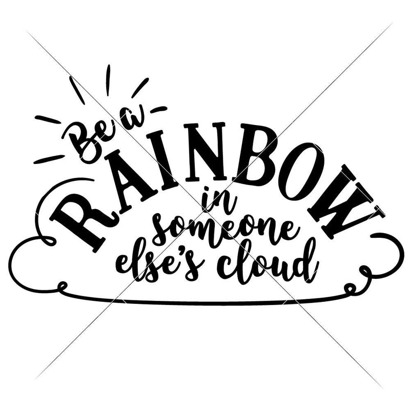 Be A Rainbow In Someone Elses Cloud Svg Png Dxf Eps Svg Dxf Png Cutting File