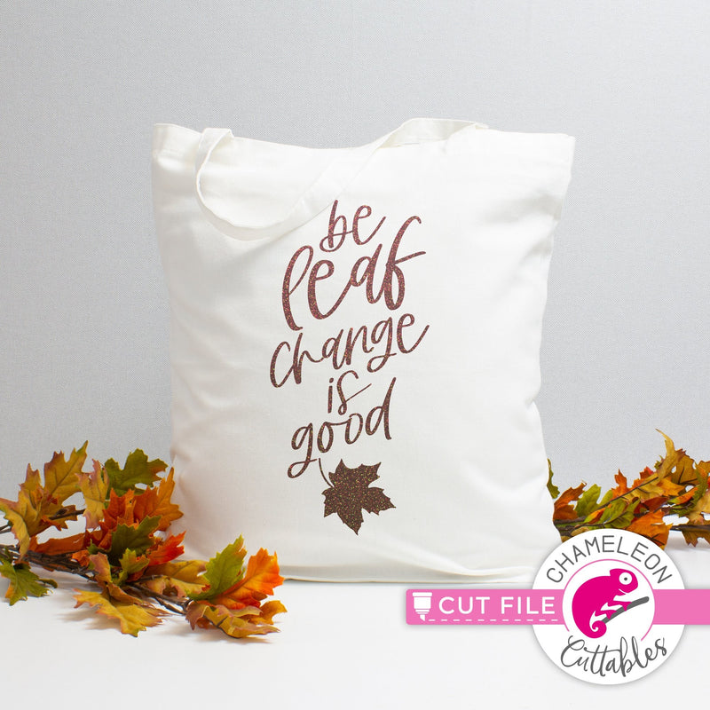 Be leaf change is good fall svg png dxf eps jpeg SVG DXF PNG Cutting File