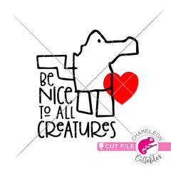 Be nice to all Creatures svg png dxf eps jpeg SVG DXF PNG Cutting File