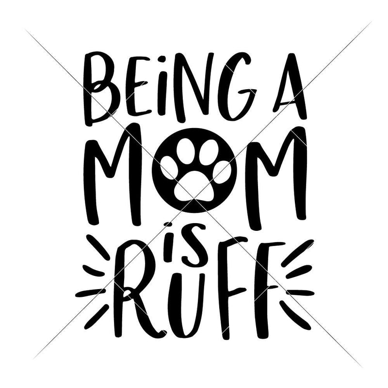 Being A Mom Is Ruff Svg Png Dxf Eps Svg Dxf Png Cutting File