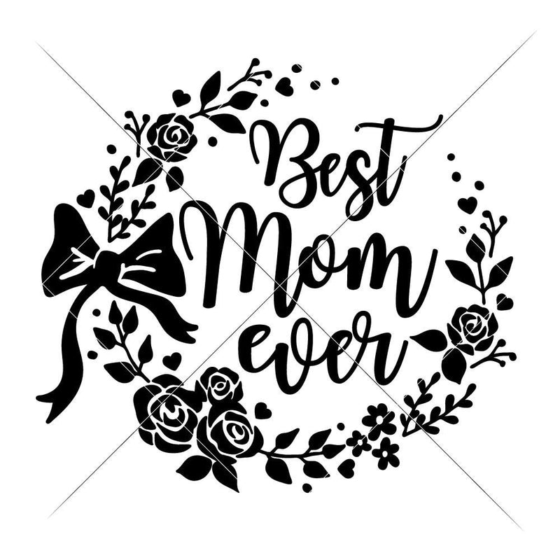 Best Mom Ever Svg Png Dxf Eps Svg Dxf Png Cutting File