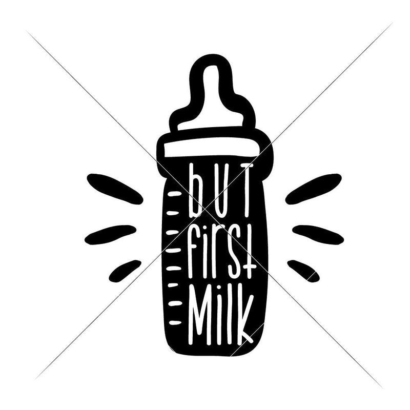 But First Milk Svg Png Dxf Eps Svg Dxf Png Cutting File