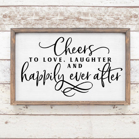 Cheers to love, laughter and happily ever after Wedding sign svg png dxf eps