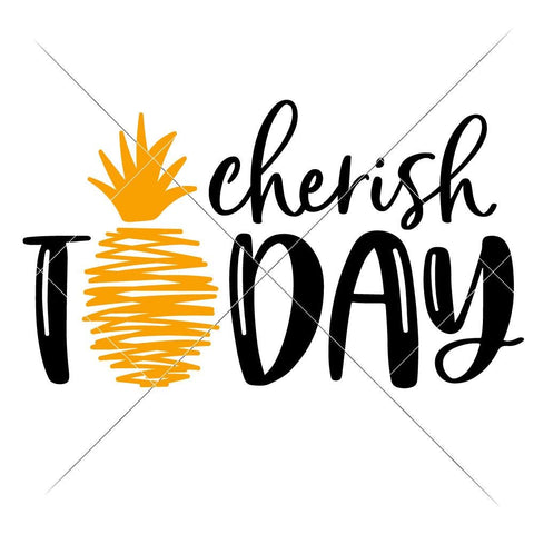 Cherish Today Pineapple svg png dxf eps