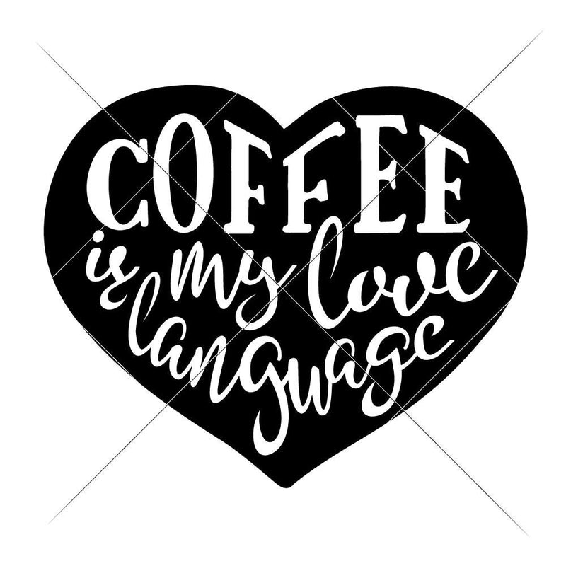 Coffee is my love Language svg png dxf eps SVG DXF PNG Cutting File