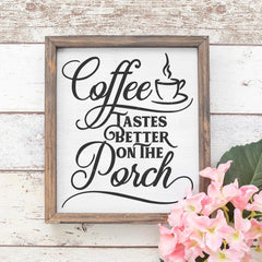 Coffee Tastes Better On The Porch Svg Png Dxf Eps Svg Dxf Png Cutting File