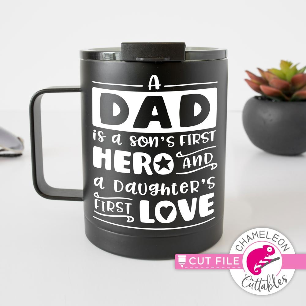 Free My dad loves coffee and tea so he always uses his mugs so i decided to take advantage of the deviantart print system to make him a. Dad Is A Son S First Hero And A Daughter S First Love Svg Png Dxf Eps Chameleon Cuttables Llc SVG, PNG, EPS, DXF File