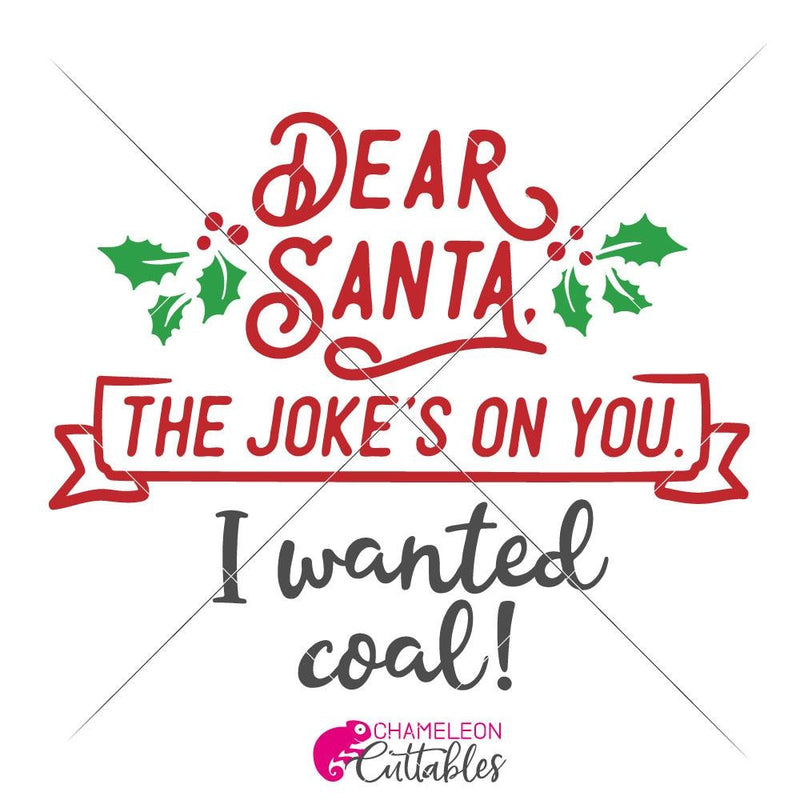 Dear Santa The Jokes On You I Wanted Coal Svg Png Dxf Eps Svg Dxf Png Cutting File