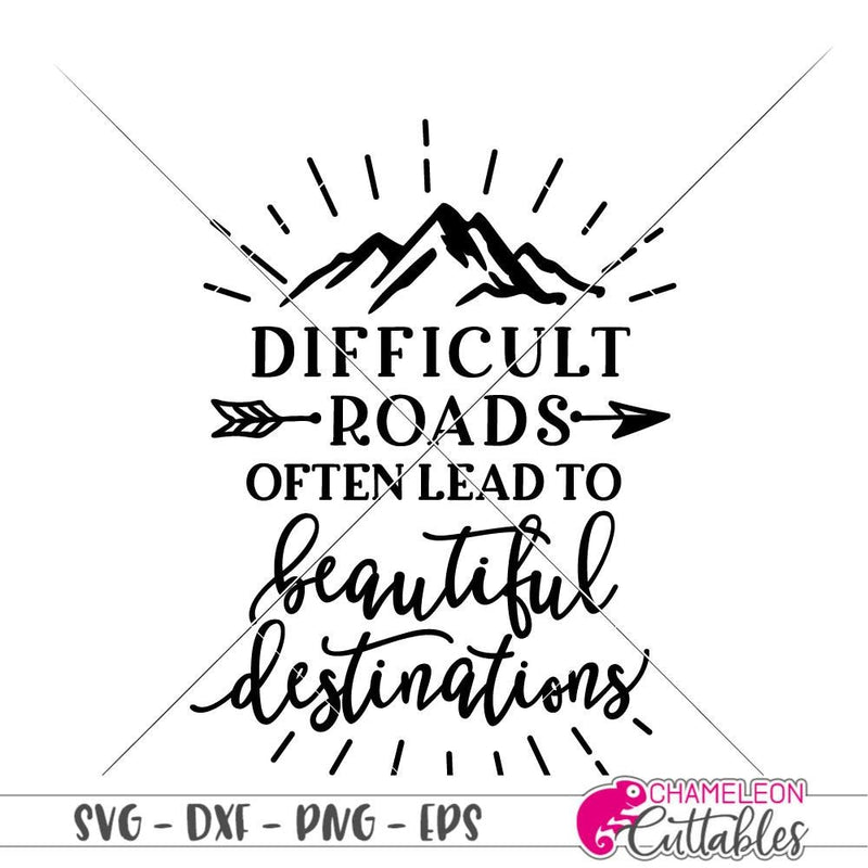 Difficult Roads Often Lead To Beautiful Destinations Svg Png Dxf Eps Svg Dxf Png Cutting File