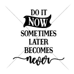 Do It Now Sometimes Later Becomes Never Svg Png Dxf Eps Svg Dxf Png Cutting File