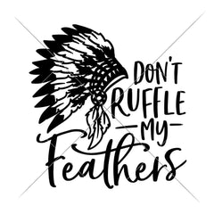 Dont ruffle my Feathers svg png dxf eps SVG DXF PNG Cutting File