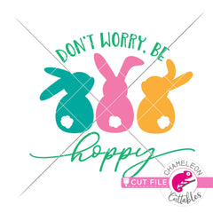 Dont worry be hoppy Easter bunnies svg png dxf eps jpeg SVG DXF PNG Cutting File