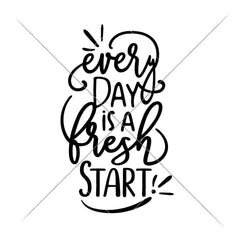 Every Day Is A Fresh Start Svg Png Dxf Eps Svg Dxf Png Cutting File