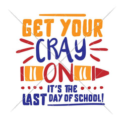 Get Your Crayon Its The Last Day Of School Svg Png Dxf Eps Svg Dxf Png Cutting File