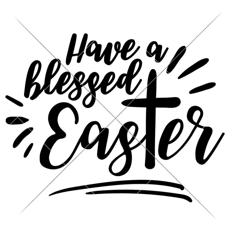 Have A Blessed Easter Svg Png Dxf Eps Svg Dxf Png Cutting File