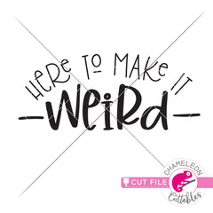 Here to make it weird funny svg png dxf eps jpeg SVG DXF PNG Cutting File