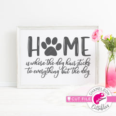 Home is where the dog hair sticks to everything but the dog svg png dxf eps jpeg SVG DXF PNG Cutting File
