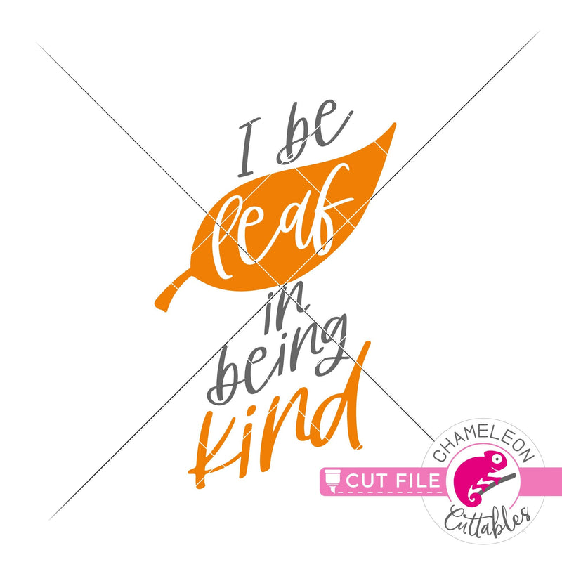 I be leaf in being kind svg png dxf eps jpeg SVG DXF PNG Cutting File