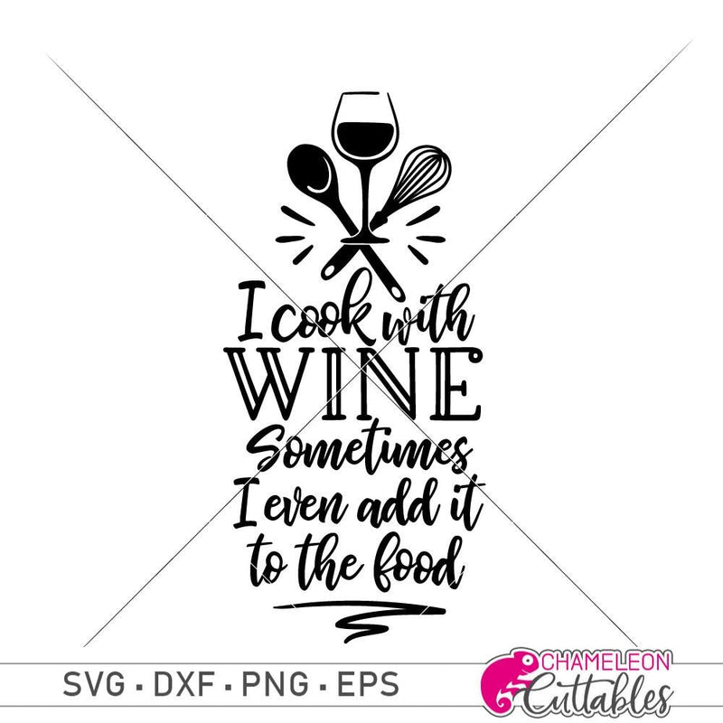 I Cook With Wine Sometimes I Even Add It To The Food Svg Png Dxf Eps Svg Dxf Png Cutting File