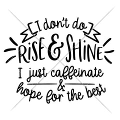 I Dont Do Rise And Shine Svg Png Dxf Eps Svg Dxf Png Cutting File