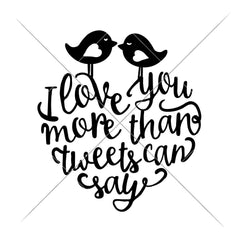 I Love You More Than Tweets Can Say Svg Png Dxf Eps Svg Dxf Png Cutting File