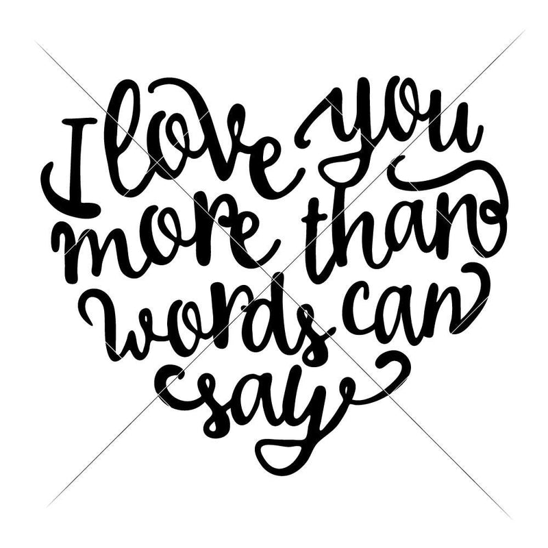 I Love You More Than Words Can Say Svg Png Dxf Eps Svg Dxf Png Cutting File