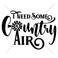 I Need Some Country Air Svg Png Dxf Eps Svg Dxf Png Cutting File