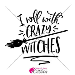 I Roll With Crazy Witches Svg Png Dxf Eps Svg Dxf Png Cutting File