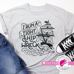 I run a tight shipwreck funny pirate ship shirt svg png dxf eps jpeg SVG DXF PNG Cutting File
