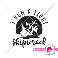 I run a tight shipwreck funny ship shirt svg png dxf eps jpeg SVG DXF PNG Cutting File