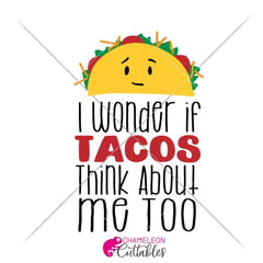 I Wonder If Tacos Think About Me Too Svg Png Dxf Eps Svg Dxf Png Cutting File