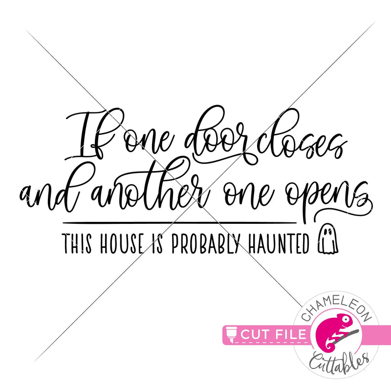 If one door opens and another one closes this house is probably haunted svg png dxf eps jpeg SVG DXF PNG Cutting File